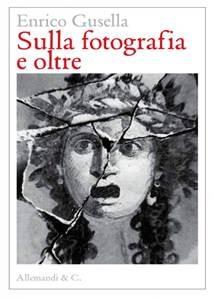 Enrico Gusella - Sulla fotografia e oltre